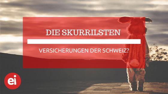 skurrile Versicherungen Schweiz
