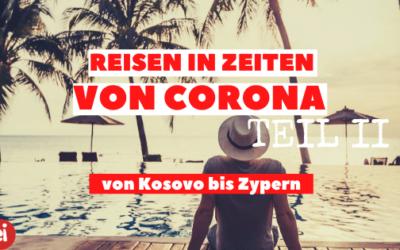 Reisen in Zeiten von Corona Teil II – von Kosovo bis Zypern