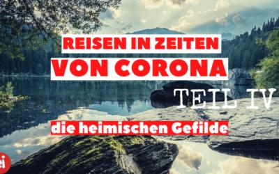 Reisen in Zeiten von Corona Teil IV – in heimischen Gefilden