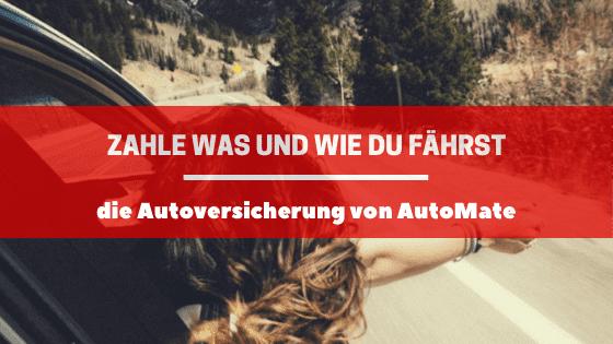 Zahl was und wie du fährst – die Autoversicherung von AutoMate!