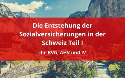 Die Entstehung der Sozialversicherungen in der Schweiz Teil 1 – Die KVG, AHV und IV